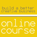 Build a Better Creative Business Course